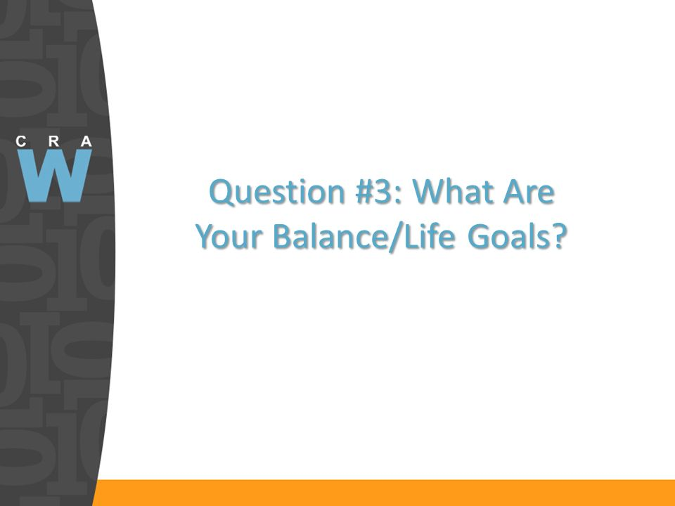 Question #3: What Are Your Balance/Life Goals