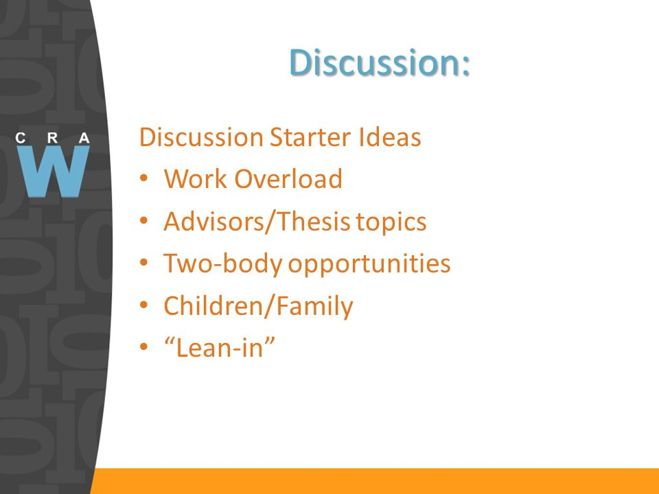 Discussion: Discussion Starter Ideas Work Overload Advisors/Thesis topics Two-body opportunities Children/Family Lean-in