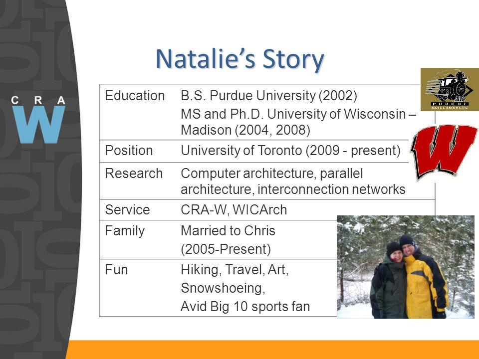 Natalies Story EducationB.S. Purdue University (2002) MS and Ph.D.