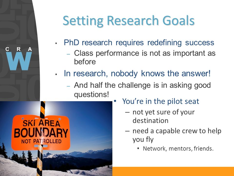 Setting Research Goals Youre in the pilot seat – not yet sure of your destination – need a capable crew to help you fly Network, mentors, friends.