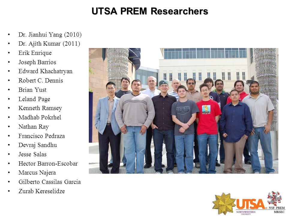 UTSA PREM Researchers Dr. Jianhui Yang (2010) Dr. Ajith Kumar (2011) Erik Enrique Joseph Barrios Edward Khachatryan Robert C. Dennis Brian Yust Leland