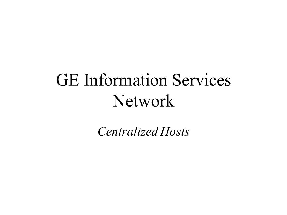 GE Information Services Network Centralized Hosts