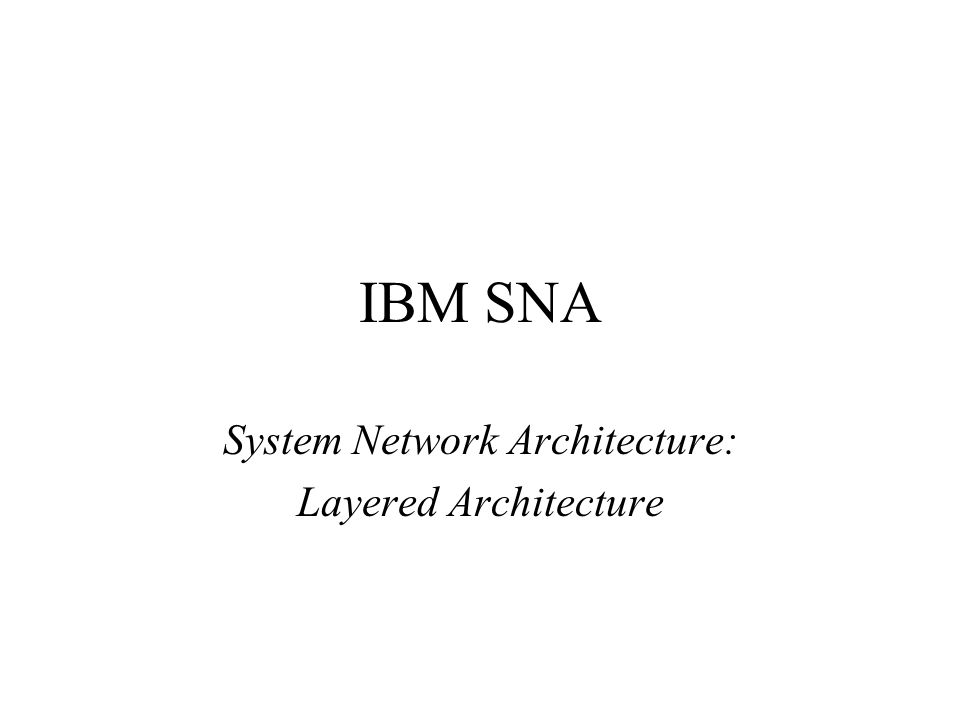 IBM SNA System Network Architecture: Layered Architecture