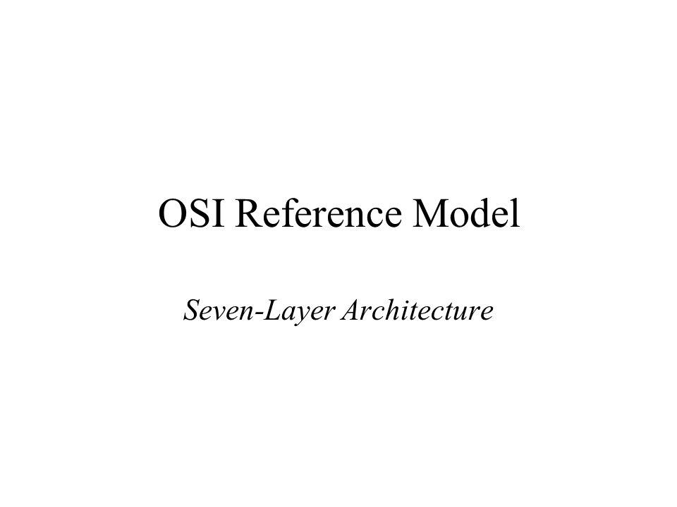OSI Reference Model Seven-Layer Architecture