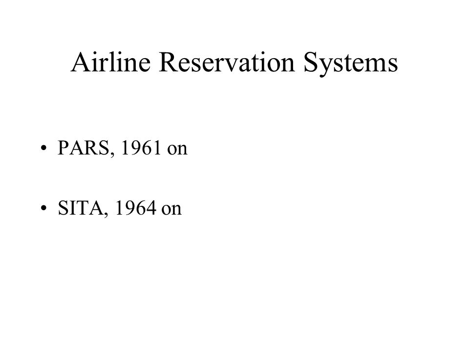 Airline Reservation Systems PARS, 1961 on SITA, 1964 on