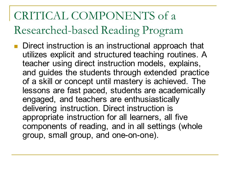 CRITICAL COMPONENTS of a Researched-based Reading Program Direct instruction is an instructional approach that utilizes explicit and structured teaching routines.
