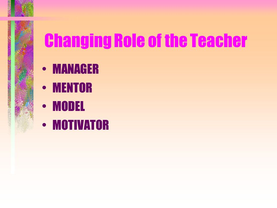 Changing Role of the Student through Technology Integration Knowledgeable Researcher /Extender Life-Long Learner & Explorer Effective Communicator Competent Creative Thinker /Problem-Solver Quality Producer Collaborator / Manager /Strategist Skilled Technician /Systems Thinker Responsible Citizen / Quality Character