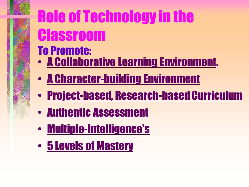 Role of Technology in the Classroom To Promote: A Collaborative Learning Environment.