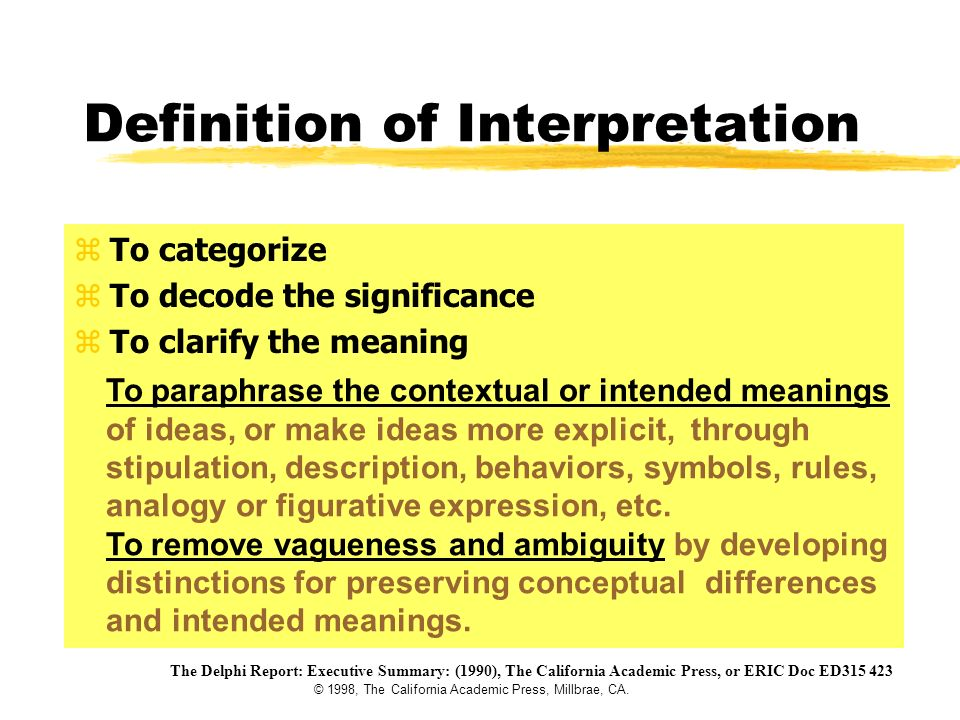 © 1998, The California Academic Press, Millbrae, CA. zTo categorize zTo decode the significance zTo clarify the meaning Definition of Interpretation T