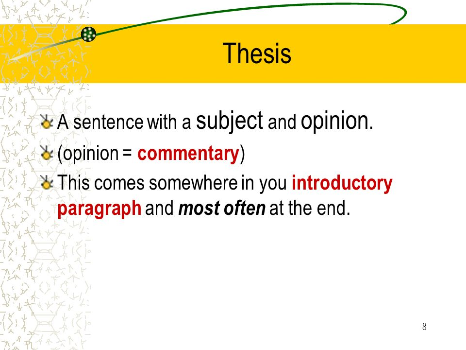 9 Thesis States the main idea of the essay More general than the supporting material May mention the main point of each of the body paragraphs