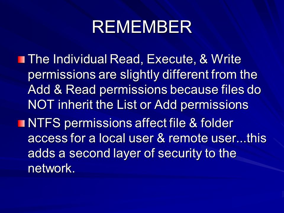 REMEMBER The Individual Read, Execute, & Write permissions are slightly different from the Add & Read permissions because files do NOT inherit the Lis