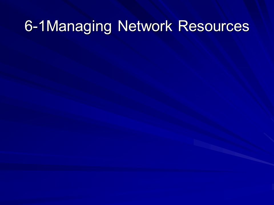 6-1Managing Network Resources