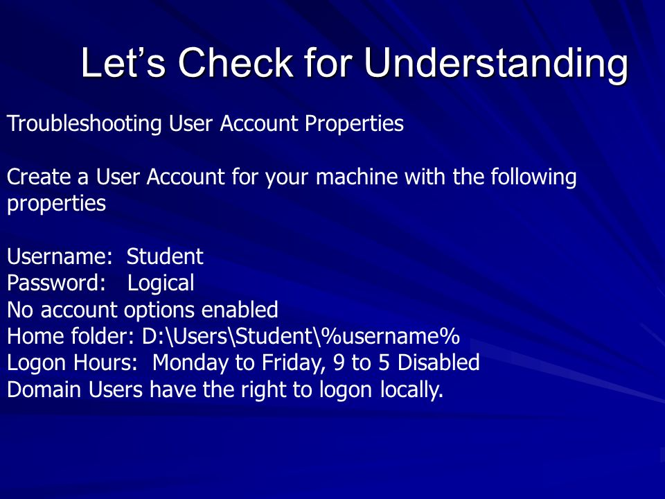 Lets Check for Understanding Troubleshooting User Account Properties Create a User Account for your machine with the following properties Username: St