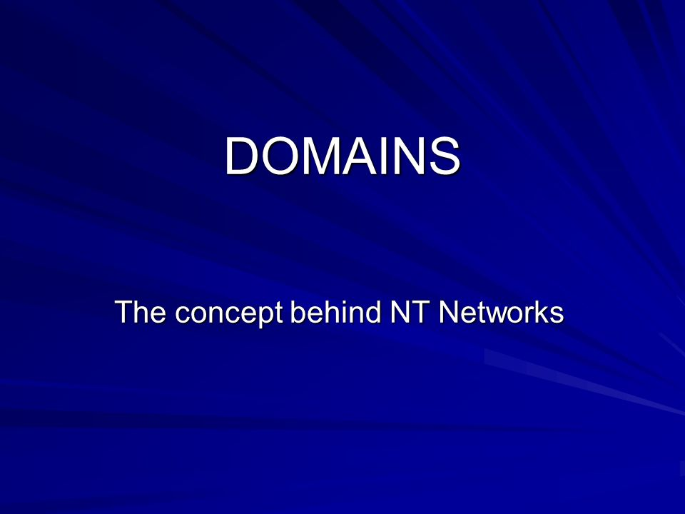 DOMAINS The concept behind NT Networks