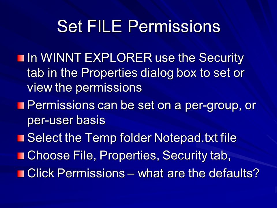 Set FILE Permissions In WINNT EXPLORER use the Security tab in the Properties dialog box to set or view the permissions Permissions can be set on a pe