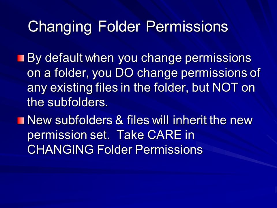 Changing Folder Permissions By default when you change permissions on a folder, you DO change permissions of any existing files in the folder, but NOT