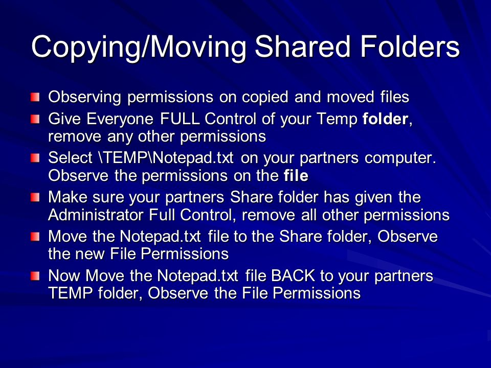 Copying/Moving Shared Folders Observing permissions on copied and moved files Give Everyone FULL Control of your Temp folder, remove any other permiss