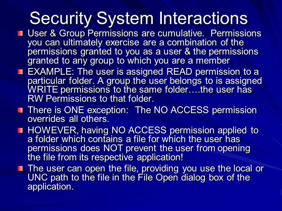 Security System Interactions User & Group Permissions are cumulative. Permissions you can ultimately exercise are a combination of the permissions gra