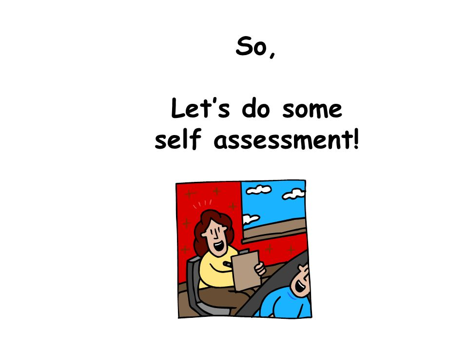 So, Lets do some self assessment!