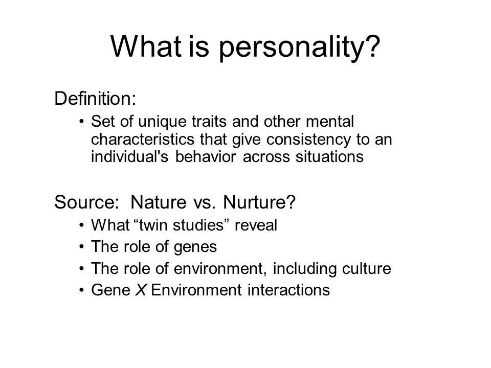 What is personality? Definition: Set of unique traits and other mental characteristics that give consistency to an individual's behavior across situat