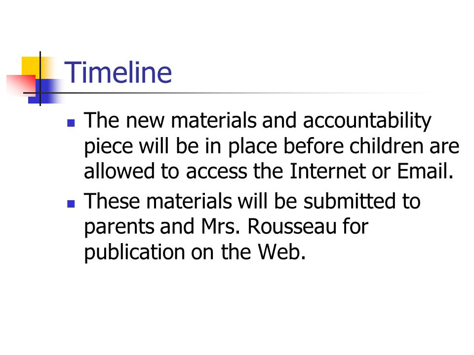 Timeline The new materials and accountability piece will be in place before children are allowed to access the Internet or Email.