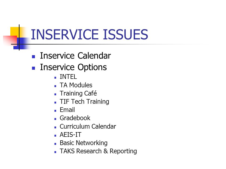 INSERVICE ISSUES Inservice Calendar Inservice Options INTEL TA Modules Training Café TIF Tech Training Email Gradebook Curriculum Calendar AEIS-IT Basic Networking TAKS Research & Reporting