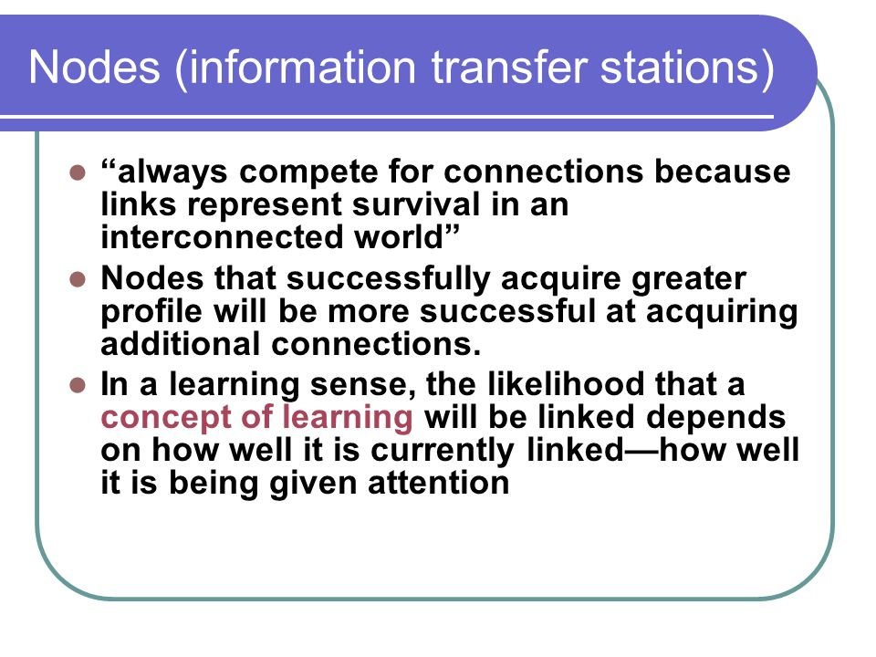 Nodes (information transfer stations) always compete for connections because links represent survival in an interconnected world Nodes that successful