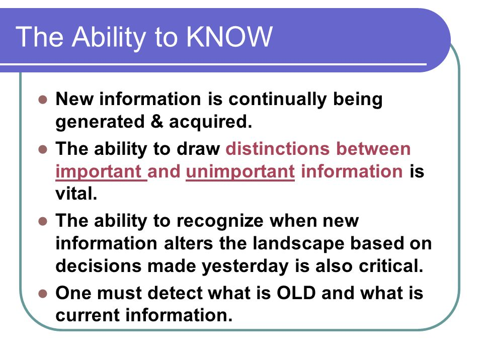 The Ability to KNOW New information is continually being generated & acquired.
