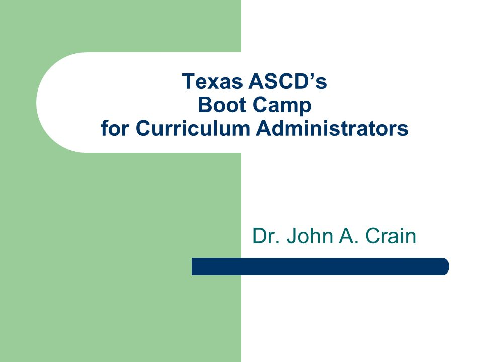 Texas ASCDs Boot Camp for Curriculum Administrators Dr. John A. Crain