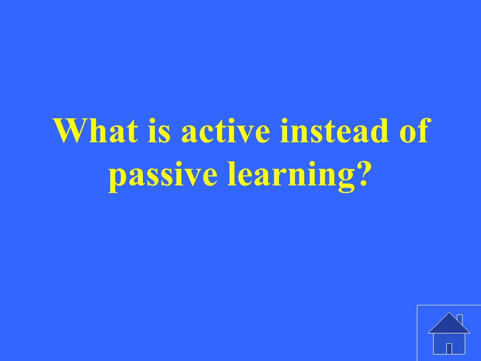 What is active instead of passive learning
