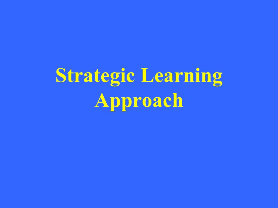 Strategic Learning Approach