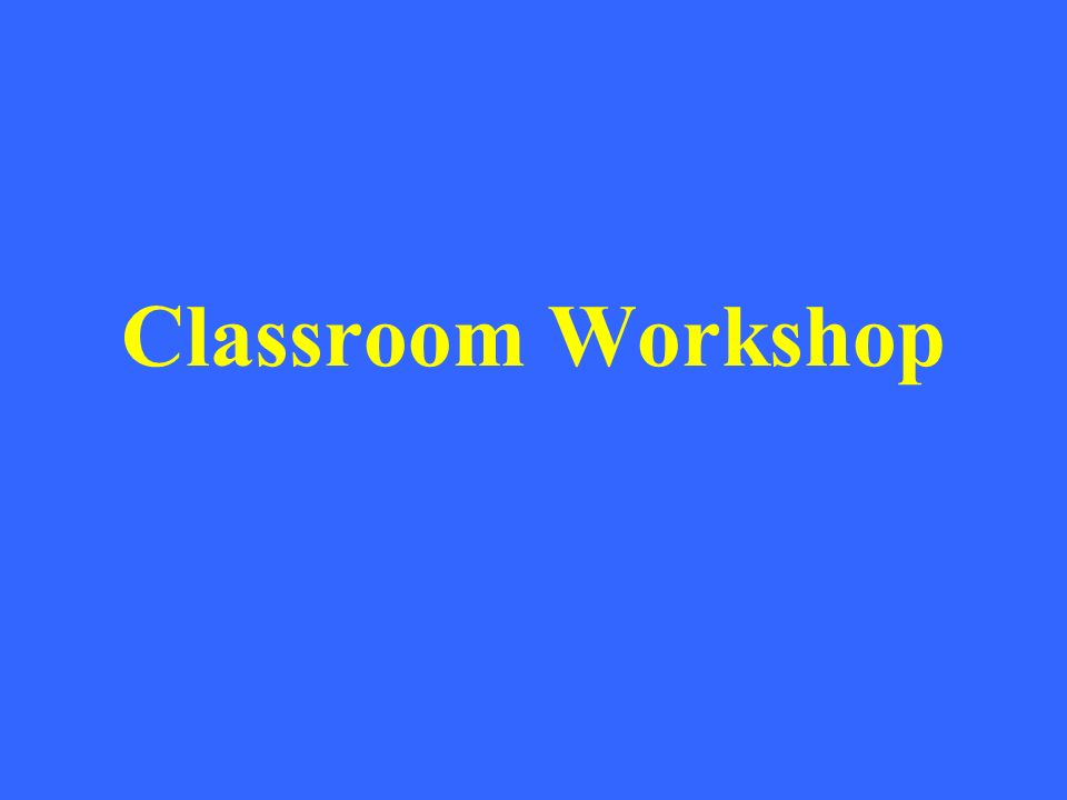 Classroom Workshop