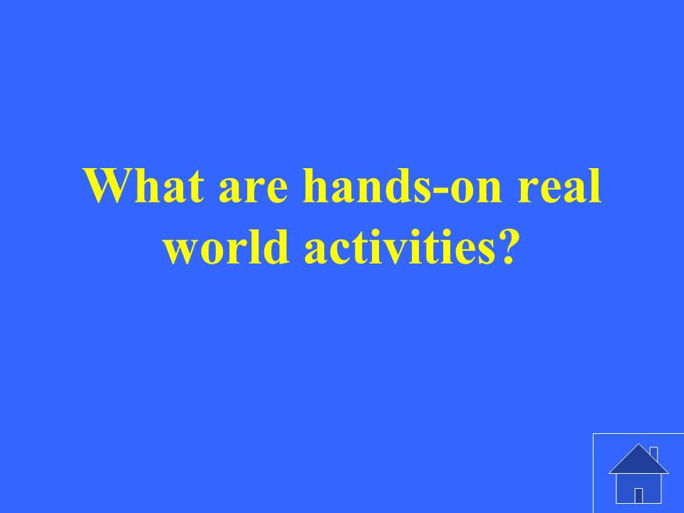 What are hands-on real world activities