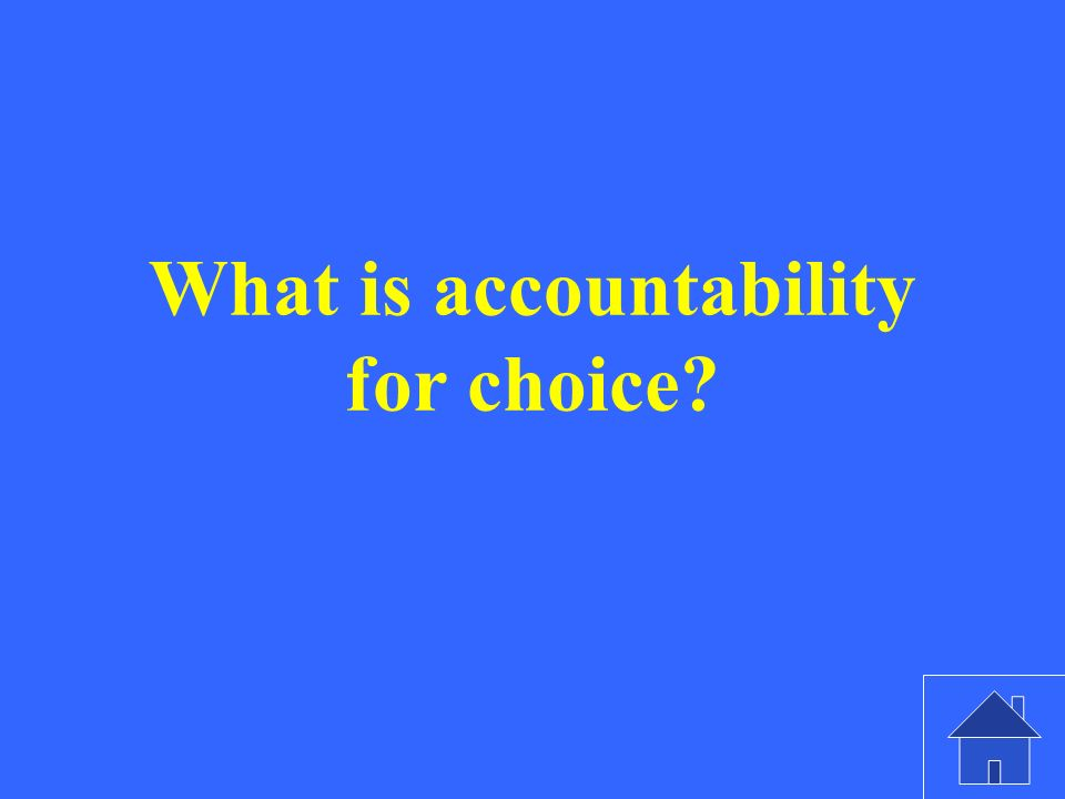 What is accountability for choice?
