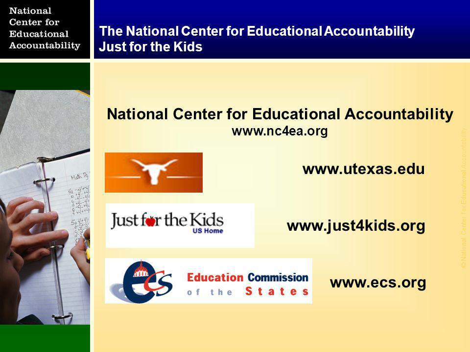© National Center for Educational Accountability National Center for Educational Accountability The National Center for Educational Accountability Just for the Kids