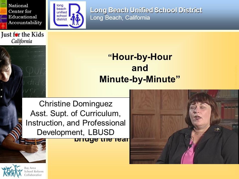 © National Center for Educational Accountability National Center for Educational Accountability Long Beach Unified School District Long Beach Unified School District Long Beach, California Hour-by-Hour and Minute-by-Minute You are catching us in the middle of a marathon.