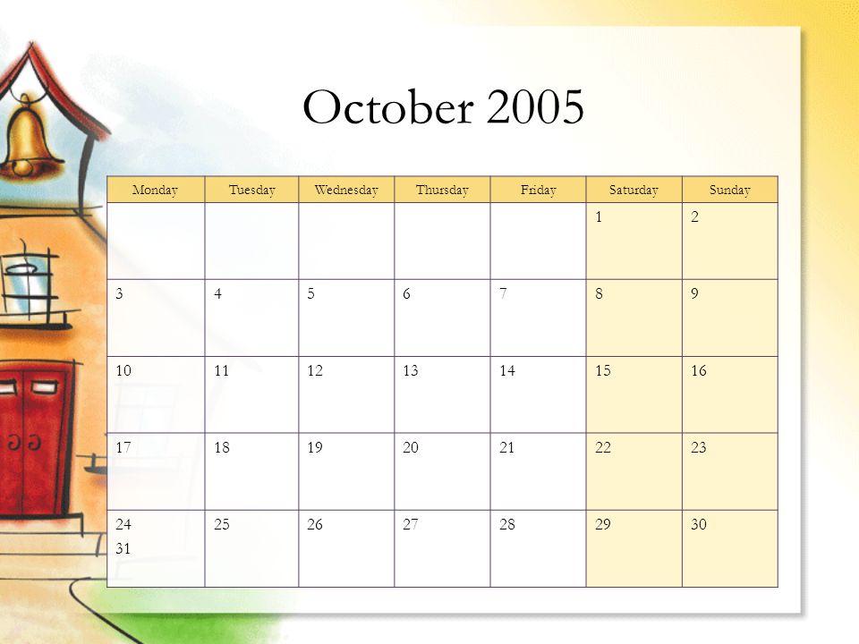 October 2005 MondayTuesdayWednesdayThursdayFridaySaturdaySunday 12 3456789 10111213141516 17181920212223 24 31 252627282930