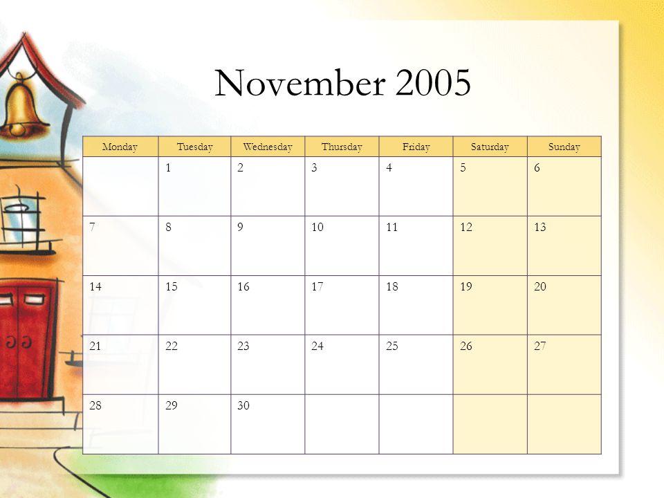 November 2005 MondayTuesdayWednesdayThursdayFridaySaturdaySunday 123456 78910111213 14151617181920 21222324252627 282930