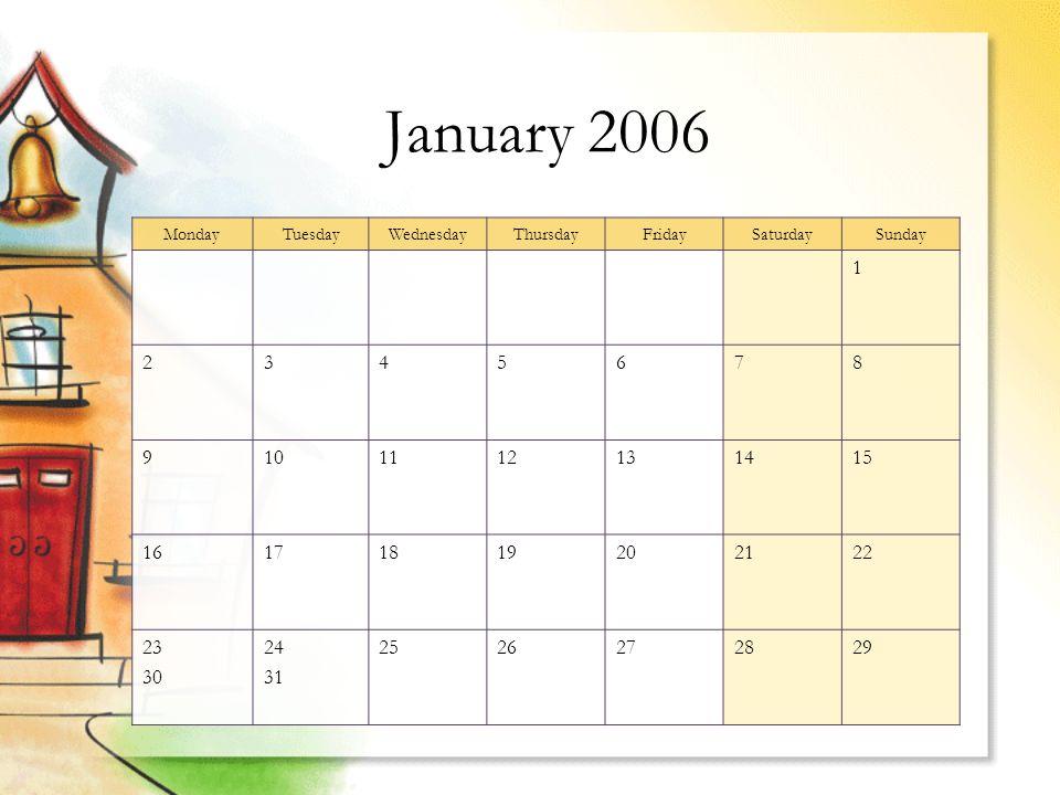 January 2006 MondayTuesdayWednesdayThursdayFridaySaturdaySunday 1 2345678 9101112131415 16171819202122 23 30 24 31 2526272829