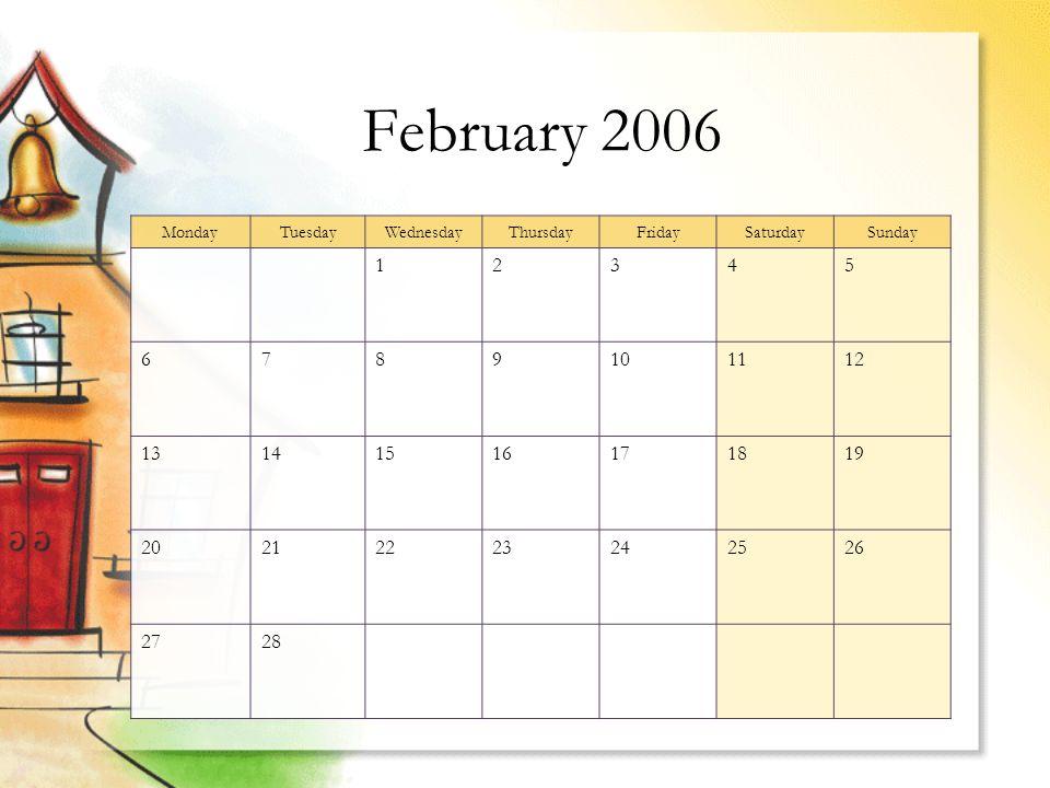 February 2006 MondayTuesdayWednesdayThursdayFridaySaturdaySunday 12345 6789101112 13141516171819 20212223242526 2728