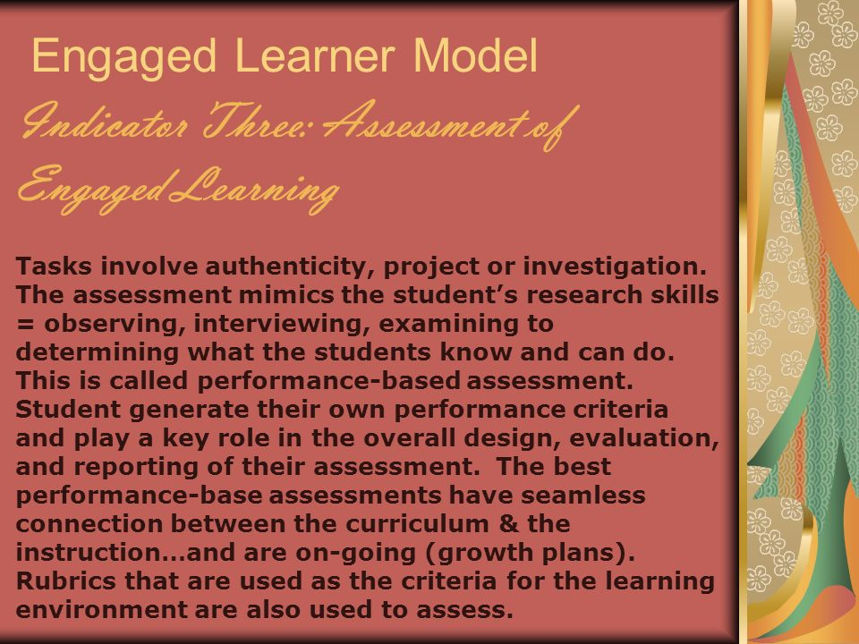 Engaged Learner Model Indicator Three: Assessment of Engaged Learning Tasks involve authenticity, project or investigation.