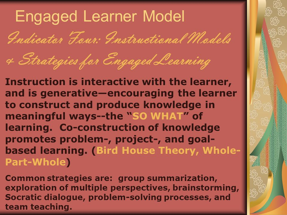 Engaged Learner Model Indicator Five: Learning Context of Engaged Learning The classroom must be seen as a learning community developing sharp understandings collaboratively, but also creating value & empathy for diversity & multiple perspectives.