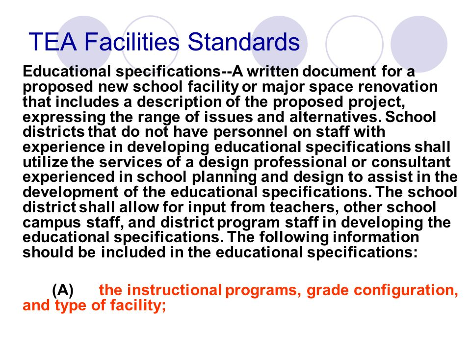TEA Facilities Standards Educational specifications--A written document for a proposed new school facility or major space renovation that includes a d