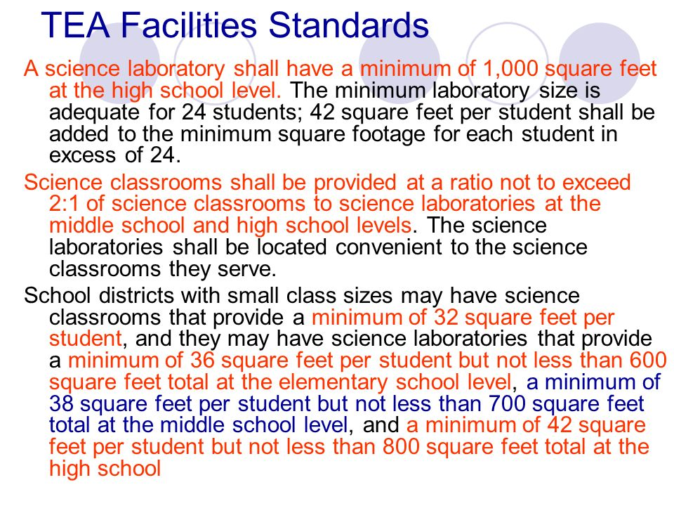 TEA Facilities Standards A science laboratory shall have a minimum of 1,000 square feet at the high school level. The minimum laboratory size is adequ
