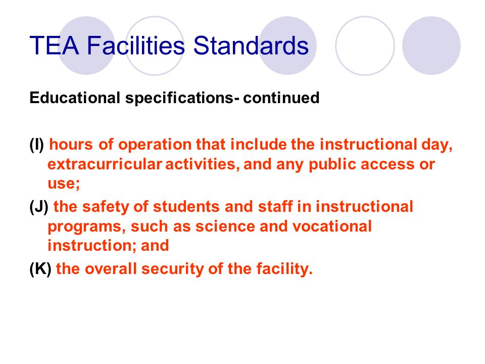 TEA Facilities Standards Educational specifications- continued (I) hours of operation that include the instructional day, extracurricular activities,