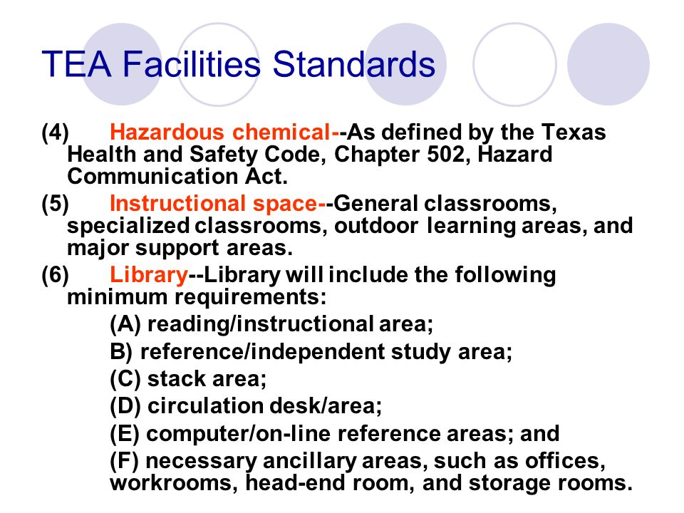 TEA Facilities Standards (4)Hazardous chemical--As defined by the Texas Health and Safety Code, Chapter 502, Hazard Communication Act. (5)Instructiona