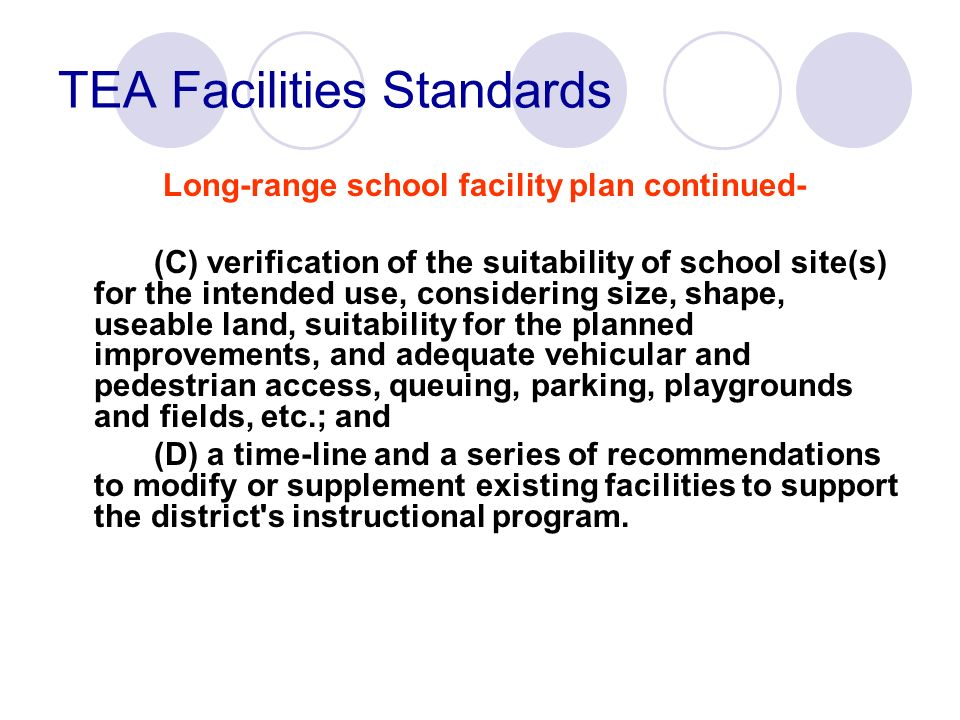 TEA Facilities Standards Long-range school facility plan continued- (C) verification of the suitability of school site(s) for the intended use, consid