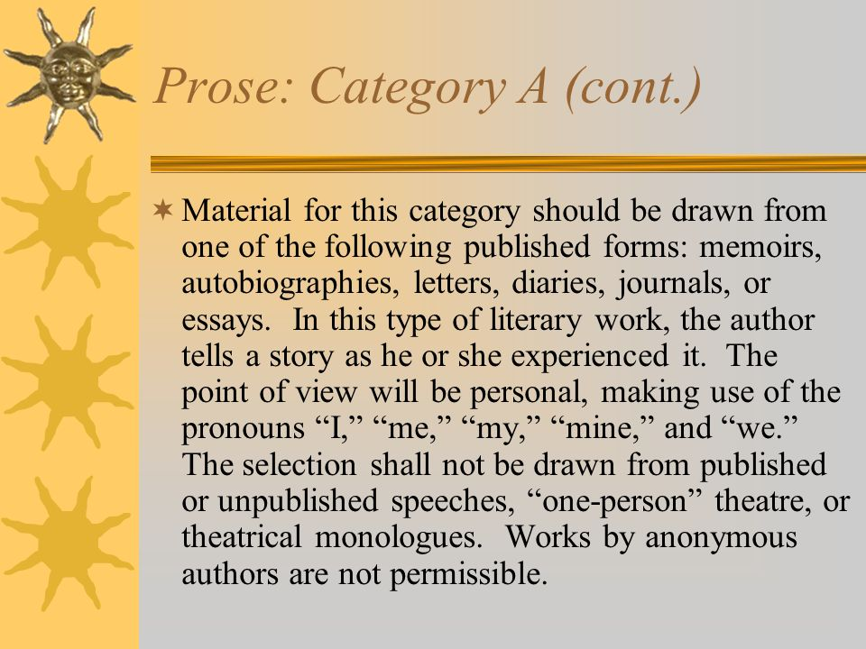 Prose: Category A (cont.) Material for this category should be drawn from one of the following published forms: memoirs, autobiographies, letters, dia