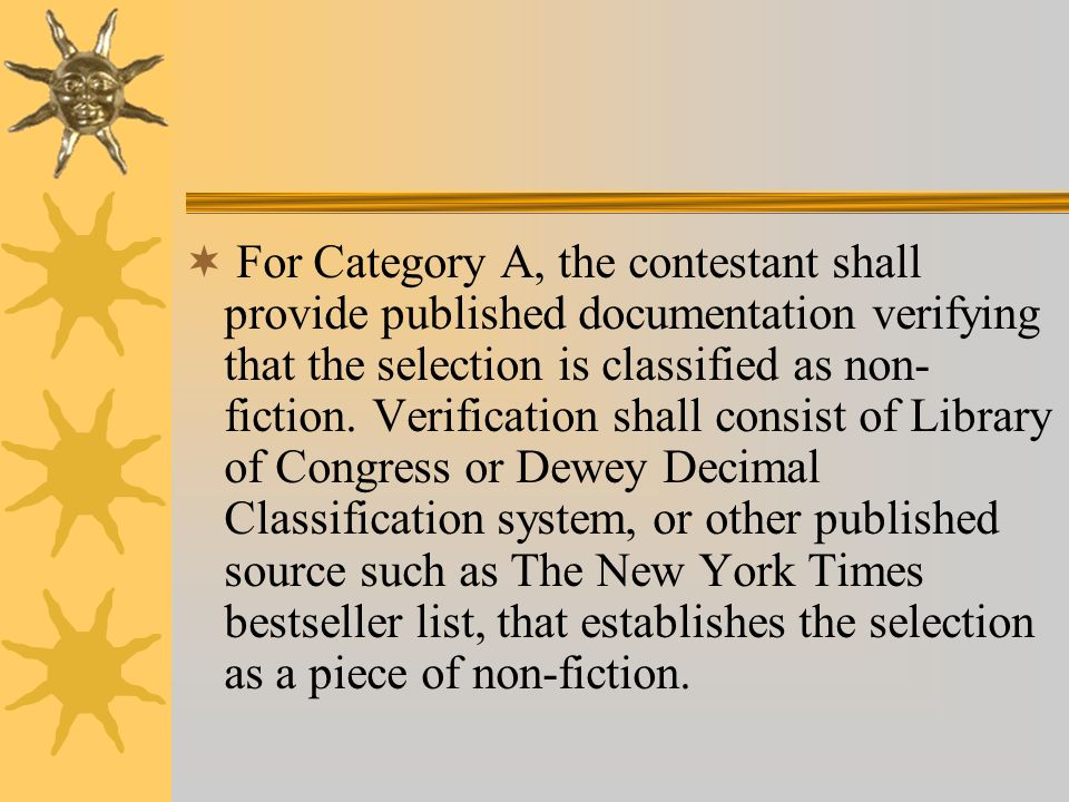 For Category A, the contestant shall provide published documentation verifying that the selection is classified as non- fiction. Verification shall co
