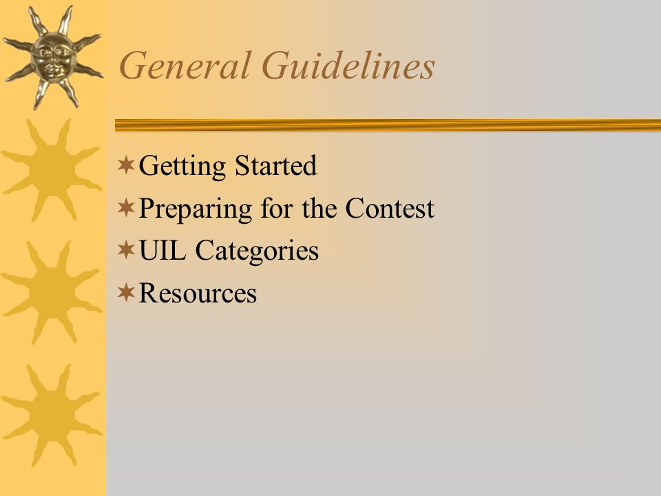 General Guidelines Getting Started Preparing for the Contest UIL Categories Resources